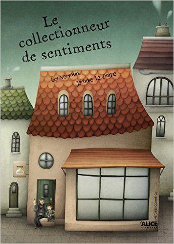 Amazon.fr - Le collectionneur de sentiments - Jérôme Ledorze, Léa Vervoort - Livres
