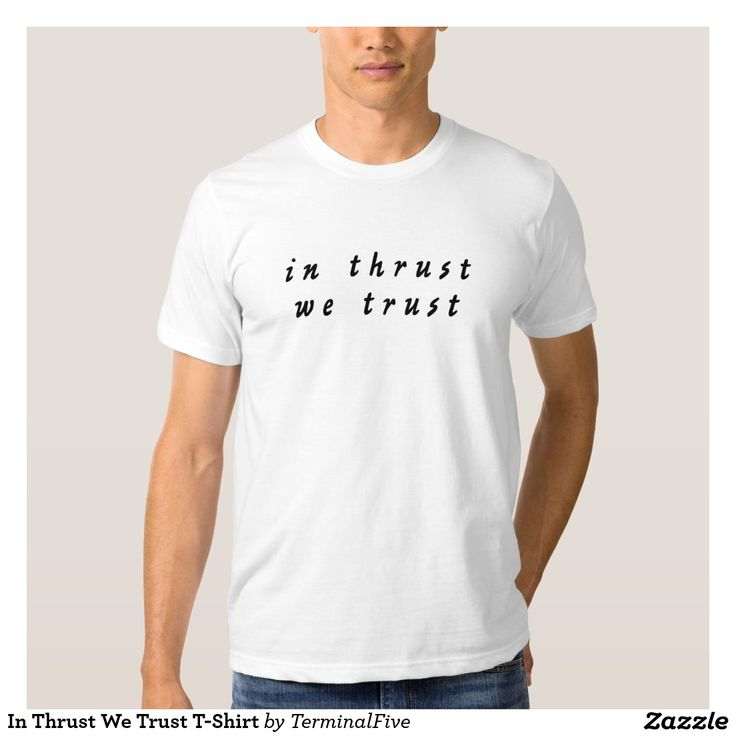 In Thrust We Trust T-Shirt