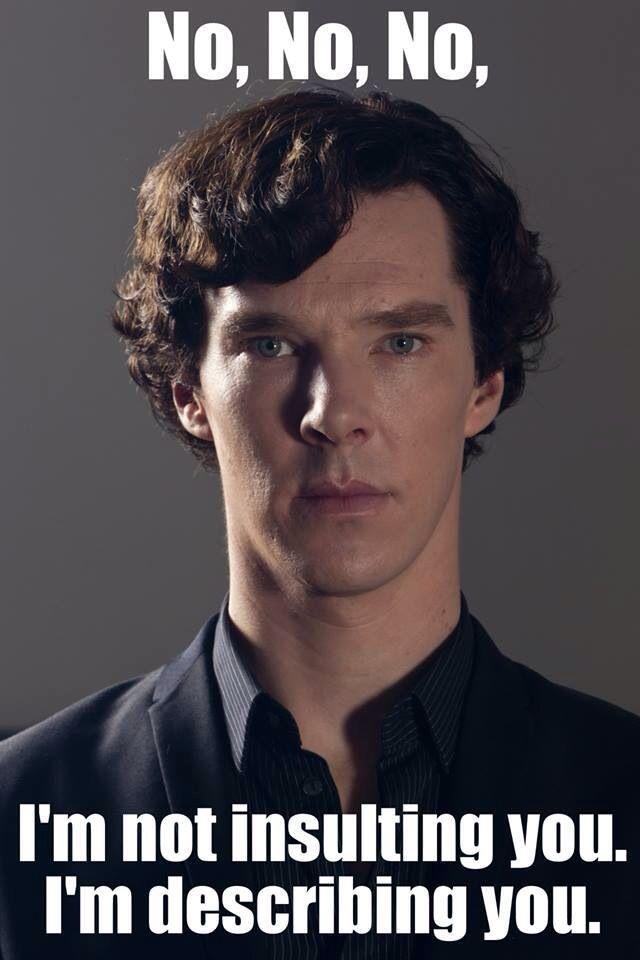 """""""Dear God, what is it like in your funny little brains? It must be so boring!"""" -Sherlock"""