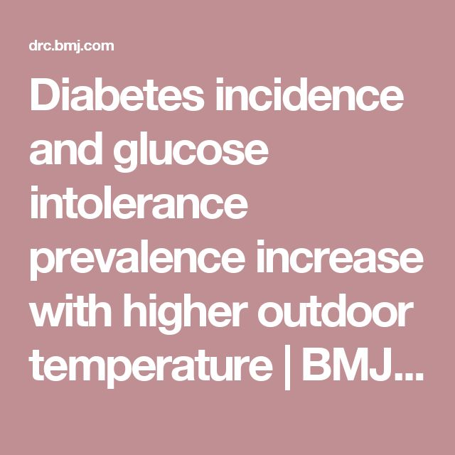 Diabetes incidence and glucose intolerance prevalence increase with higher outdoor temperature |  BMJ Open Diabetes Research & Care