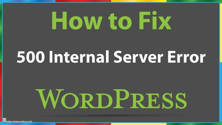 How to Fix WordPress 500 Internal Server Error
