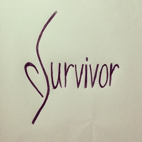 One day, I want to be able to get this as a tattoo... I want to say that I am a survivor