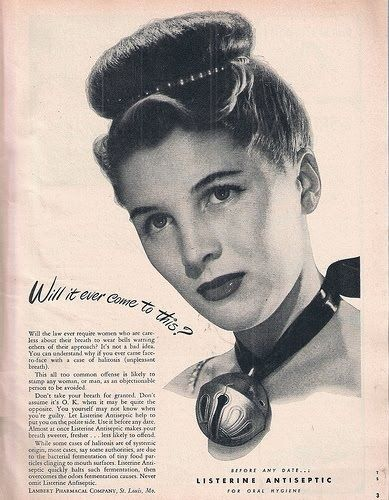 Listerine, 1946 | 10 Retro Ads That Made Women Look Like Complete Idiots.  LOL!  This is what lawmakers were afraid of?  Women with bad breath?