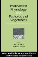 Postharvest physiology and pathology of vegetables / edited by Jerry A. Bartz, Jeffrey K. Brecht. CRC Press, 2003.