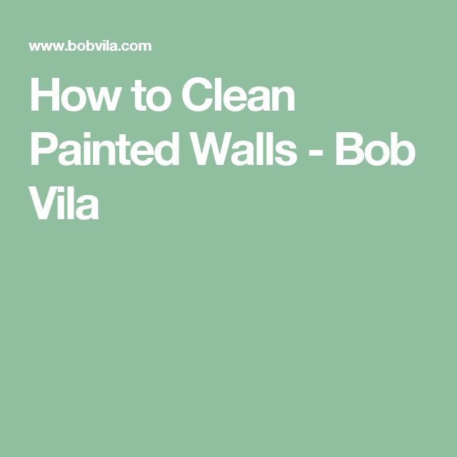 How to Clean Painted Walls - Bob Vila