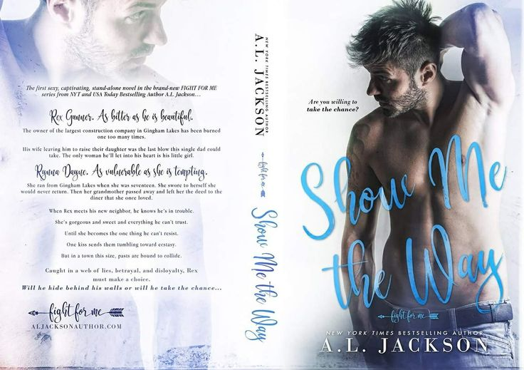IT'S LIVE!!! :D :D   Show Me the Way: http://smarturl.it/SMTHAmzn2  DETAILS:  The first sexy, captivating, stand-alone novel in the brand-new FIGHT FOR ME series from NYT & USA Today Bestselling Author A.L. Jackson . . .  Rex Gunner. As bitter as he is beautiful.  The owner of the largest construction company in Gingham Lakes has been burned one too many times. His wife leaving him to raise their daughter was the last blow this single dad could take. The only woman he'll let into his heart…