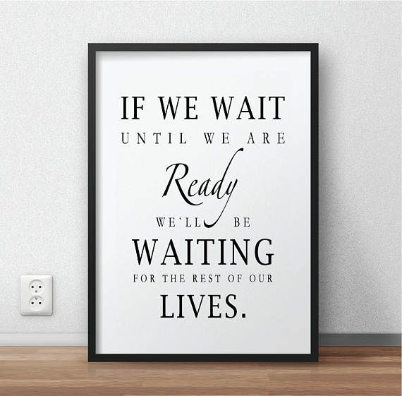 Hey, I found this really awesome Etsy listing at https://www.etsy.com/listing/509630604/if-we-wait-until-we-are-ready-printable