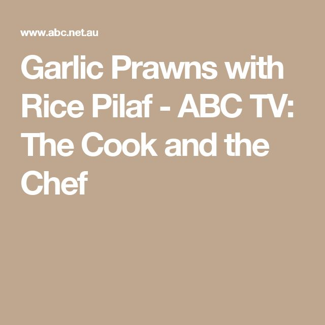 Garlic Prawns with Rice Pilaf - ABC TV: The Cook and the Chef