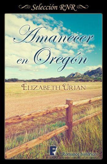 Amanecer en Oregón // Elisabeth Urian // Novela romántica de Selección RNR // B de Books // Romance histórico //