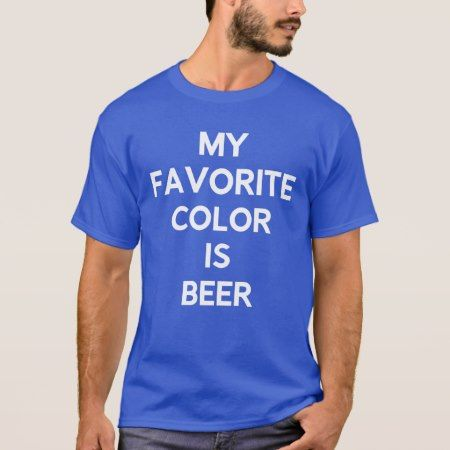 My Favorite Color is Beer T-Shirt - tap, personalize, buy right now!