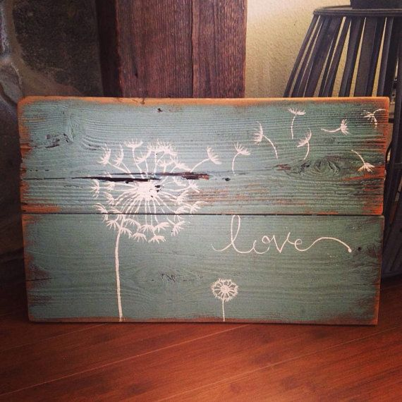 Check out this item in my Etsy shop https://www.etsy.com/listing/214588070/dandelion-love-reclaimed-wood-sign