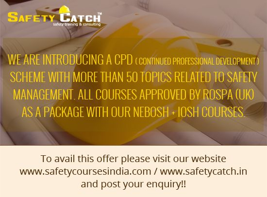 We are introducing a CPD ( Continued Professional Development ) scheme with more than 50 topics related to Safety Management. All courses approved by RoSPA (UK) as a package with our #NEBOSH + #IOSH courses. To avail this offer please visit our website www.safetycoursesindia.com / www.safetycatch.in and post your enquiry!!