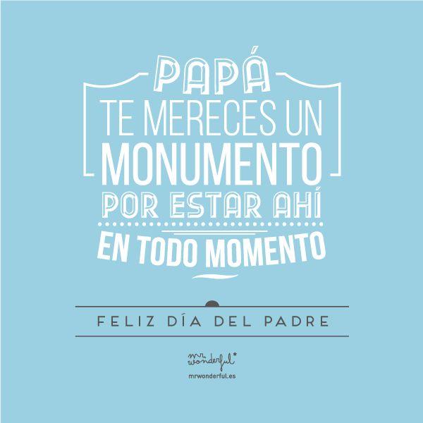 Papá, te mereces un monumento por estar ahí en todo momento. Feliz día del padre! www.mrwonderfulshop.es #papa #fathersday #quote