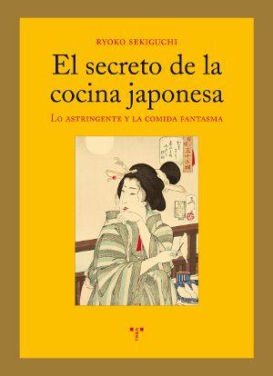 «El secreto de la cocina japonesa. Lo astringente y la comida fantasma», un ensayo de la poeta y traductora Ryoko Sekiguchi.