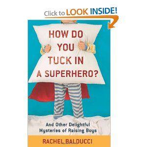 sounds cute: Rachel Balducci, Worth Reading, Raised Boys, Book Worth, Raising Boys, Rai Boys, Tucks, Superhero, Delight Mystery