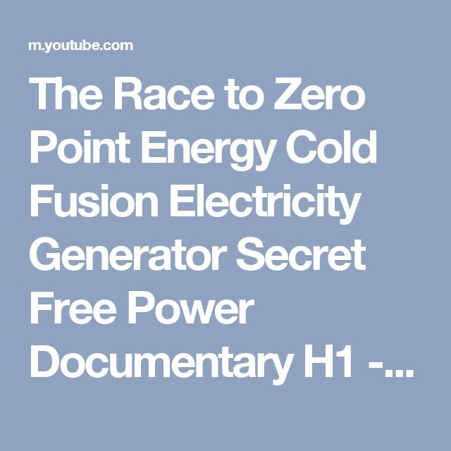 The Race to Zero Point Energy  Cold Fusion Electricity Generator Secret  Free Power Documentary H1 - YouTube