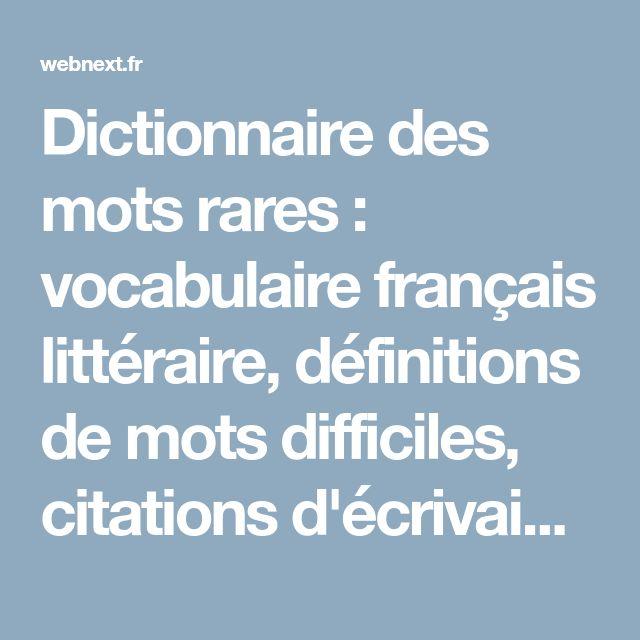 Dictionnaire des mots rares : vocabulaire français littéraire, définitions de mots difficiles, citations d'écrivains français