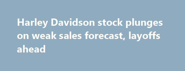 Harley Davidson stock plunges on weak sales forecast, layoffs ahead http://betiforexcom.livejournal.com/26408230.html  Harley Davidson stock plunges on weak sales forecast, layoffs aheadThe post Harley Davidson stock plunges on weak sales forecast, layoffs ahead appeared first on NASDAQ.The post Harley Davidson stock plunges on weak sales forecast, layoffs ahead appeared first on Forex news - Binary options…