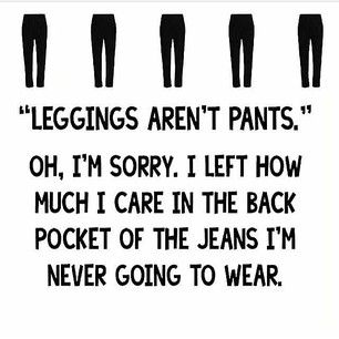 Viva la leggings. | 17 Signs You're Addicted To Leggings - this list is cute but this last pic is my life