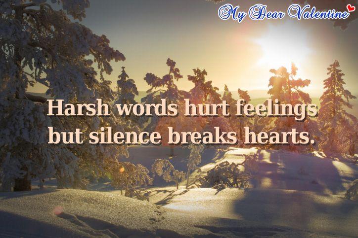 Harsh Words Hurt Feelings But Silence Breaks Hearts