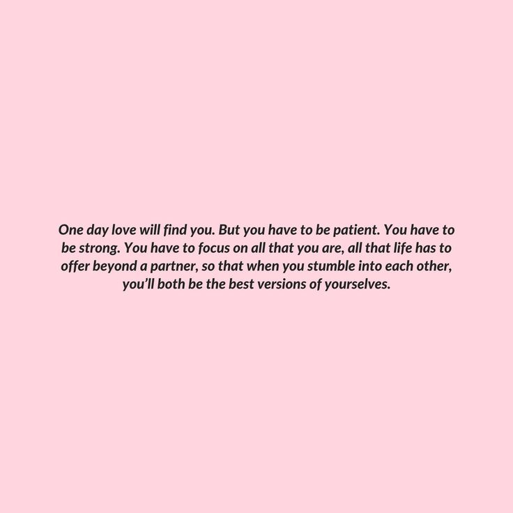One day, love will find you.