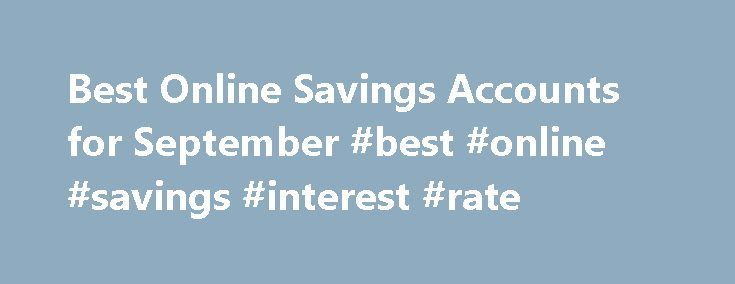 Best Online Savings Accounts for September #best #online #savings #interest #rate http://savings.nef2.com/best-online-savings-accounts-for-september-best-online-savings-interest-rate/  Best Online Savings Accounts for September This is my review of the SmartyPig Savings Account. I've added a new bank to my list of top high-yield online savings accounts. It's called SmartyPig. I know it doesn't sound like a bank, but it is. And they offer a very competitive interest rate. [read more. ] That's…