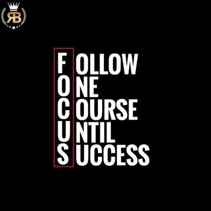 Inspiration for success, follow one course until success is FOCUS.