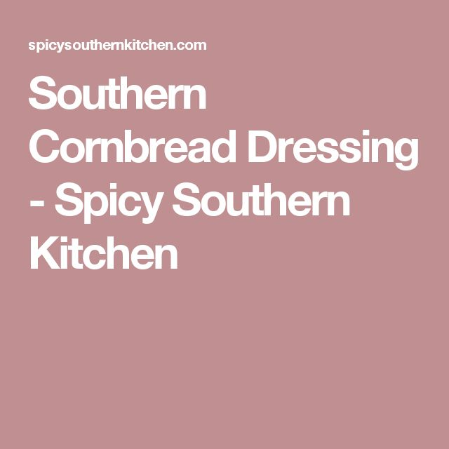 Southern Cornbread Dressing - Spicy Southern Kitchen