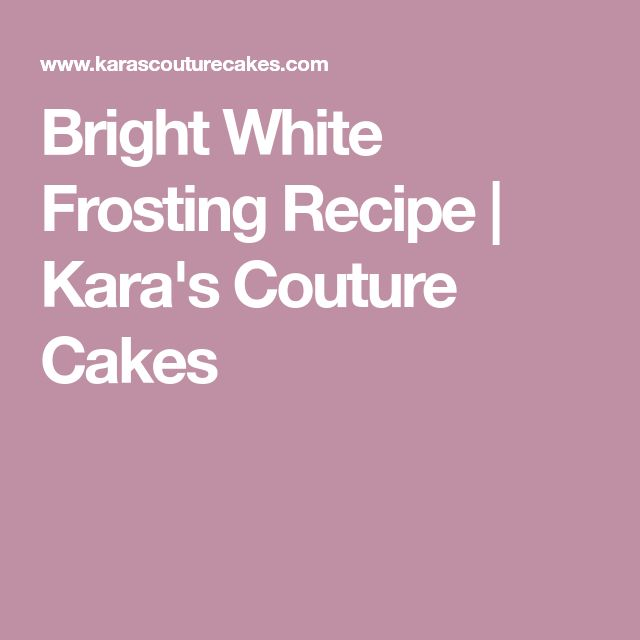 Bright White Frosting Recipe | Kara's Couture Cakes