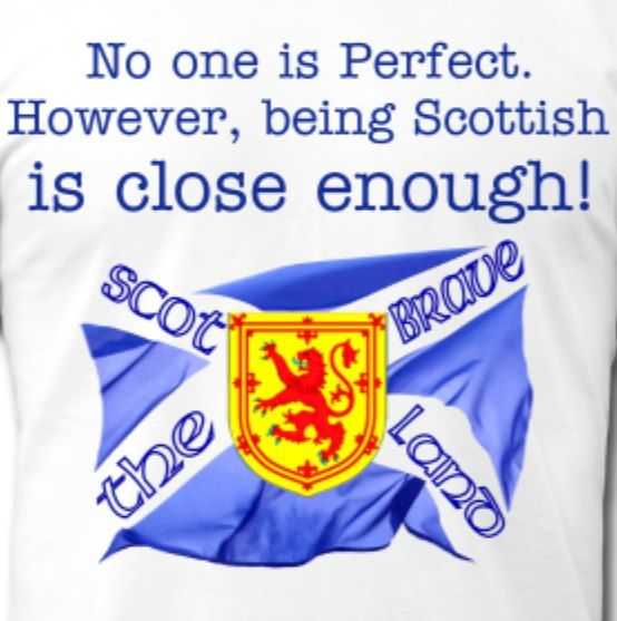 :)  Or having Scottish roots...