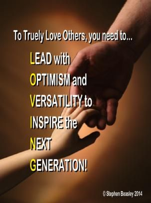 To Love others your need to learn to lead them to become their best, in whatever form or expression that may be. Always look for the best in others and work to build their strengths, rather than their weaknesses.