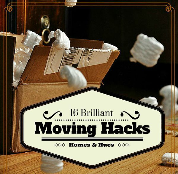 16 Brilliant Moving Hacks Homes And Hues What Did You