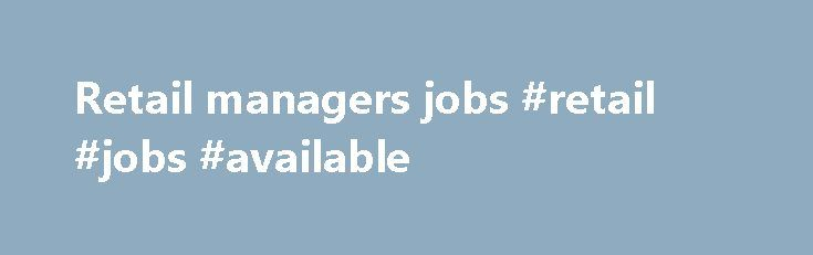 Retail managers jobs #retail #jobs #available http://retail.remmont.com/retail-managers-jobs-retail-jobs-available/  #retail managers jobs # Retail Management Jobs Sign up for job alerts Get […]