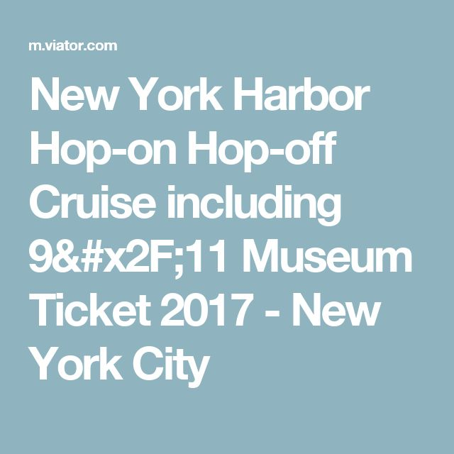 New York Harbor Hop-on Hop-off Cruise including 9/11 Museum Ticket 2017 - New York City