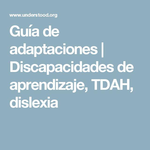 Guía de adaptaciones   Discapacidades de aprendizaje, TDAH, dislexia