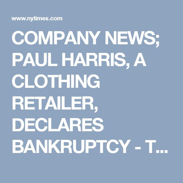 COMPANY NEWS; PAUL HARRIS, A CLOTHING RETAILER, DECLARES BANKRUPTCY - The New York Times