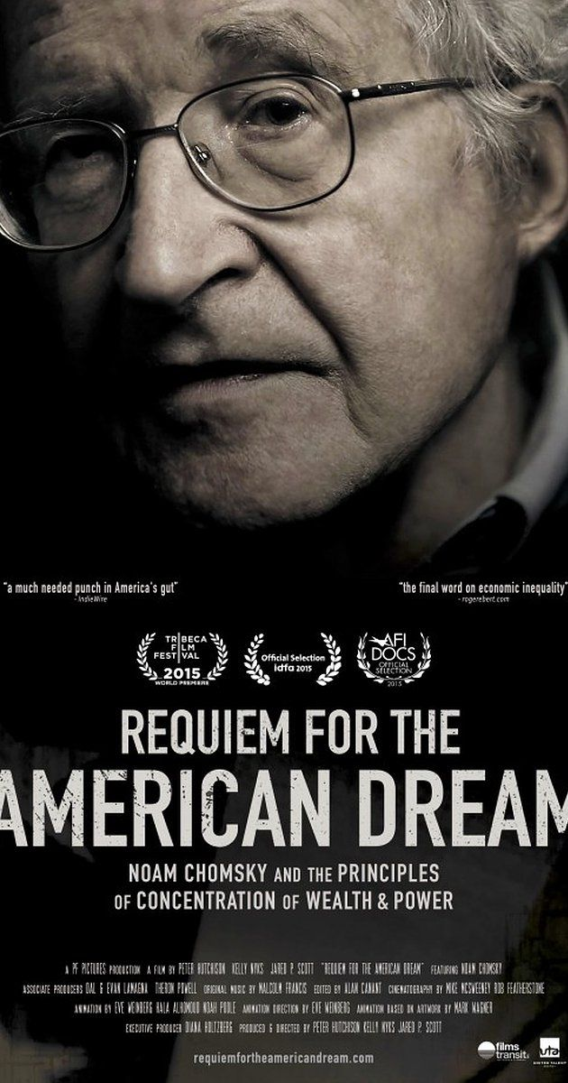 Directed by Peter D. Hutchison, Kelly Nyks, Jared P. Scott. With Noam Chomsky. REQUIEM FOR THE AMERICAN DREAM is the definitive discourse with Noam Chomsky, widely regarded as the most important intellectual alive, on the defining characteristic of our time - the deliberate concentration of wealth and power in the hands of a select few. Through interviews filmed over four years, Chomsky unpacks the principles that have brought us to the crossroads of historically ...
