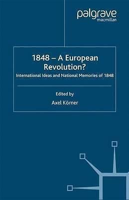 1848: A European Revolution? 2000, International Ideas and National Memories of
