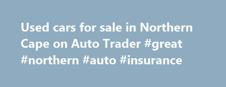 Used cars for sale in Northern Cape on Auto Trader #great #northern #auto #insurance http://alabama.remmont.com/used-cars-for-sale-in-northern-cape-on-auto-trader-great-northern-auto-insurance/  # Used cars for sale in Northern Cape SUV | 2.1 L | Diesel | Automatic 2017 GLC250d 4 Matic – 9 Speed Auto AIRMATIC The softest drive you can have. Call Zelco Motors Upington 054 331 1666 Extras Include: Trim 651 – ARTICO lthr/DINAMICA blck(651) Package U89 – OFF-ROAD package (U89) Optional Equipment…