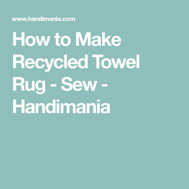 How to Make Recycled Towel Rug - Sew - Handimania