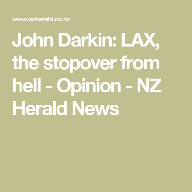 John Darkin: LAX, the stopover from hell - Opinion - NZ Herald News
