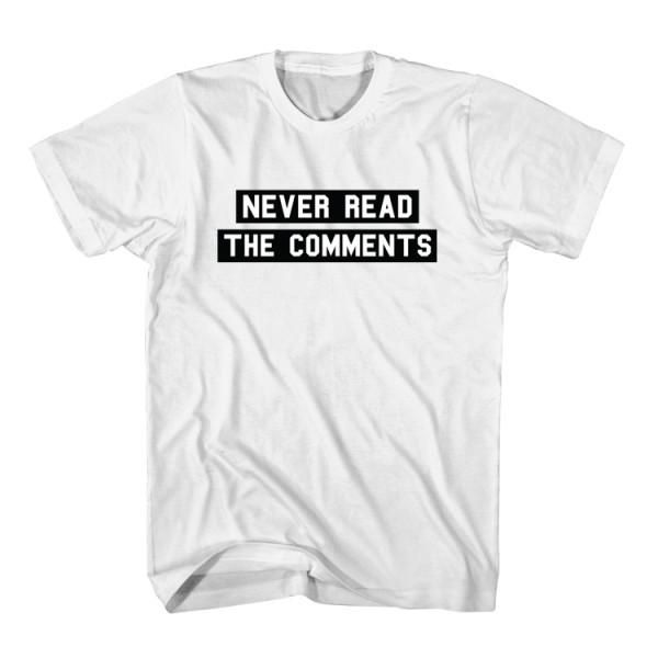T-Shirt Never Read The Comments unisex mens womens S, M, L, XL, 2XL color grey and white. Tumblr t-shirt free shipping USA and worldwide.