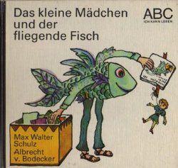 Das kleine Mädchen und der fliegende Fisch von Max Walter Schulz - ABC Ich kann lesen