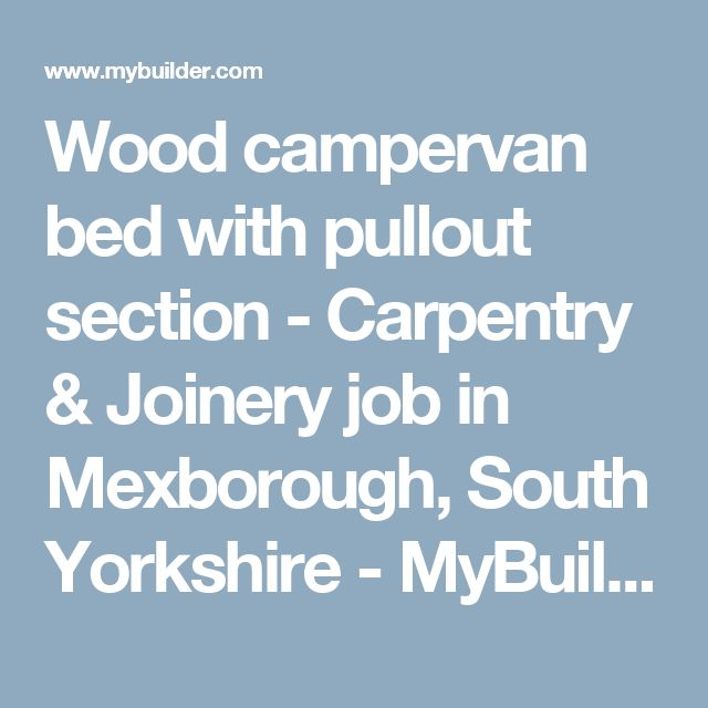 Wood campervan bed with pullout section - Carpentry & Joinery job in Mexborough, South Yorkshire - MyBuilder