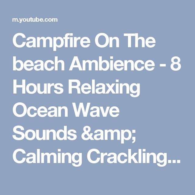 Campfire On The beach Ambience - 8 Hours Relaxing Ocean Wave Sounds & Calming Crackling Fire Sound - YouTube