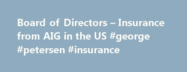 Board of Directors – Insurance from AIG in the US #george #petersen #insurance http://new-york.nef2.com/board-of-directors-insurance-from-aig-in-the-us-george-petersen-insurance/  # AIG's Audit Committee and Board of Directors have established procedures for the receipt, retention and treatment of complaints pursuant to Rule 10A-3(b)(3) under the Securities Exchange Act of 1934 and have established a means for communicating with the non-management members of AIG's Board of Directors pursuant…