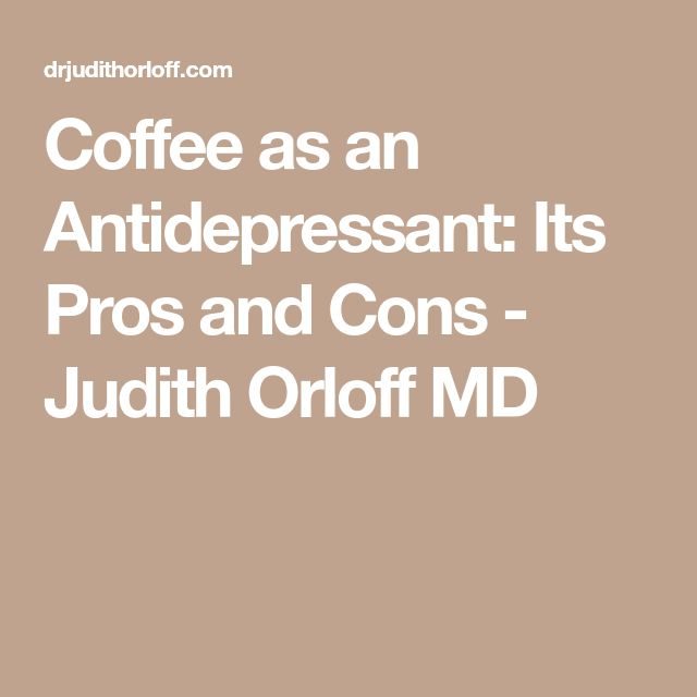 Coffee as an Antidepressant: Its Pros and Cons - Judith Orloff MD