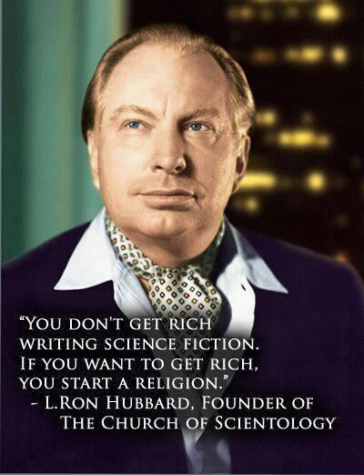 L Ron Hubbard - Founder of the Church of Scientology  - http://dailyatheistquote.com/atheist-quotes/2013/03/26/l-ron-hubbard-founder-of-the-church-of-scientology/