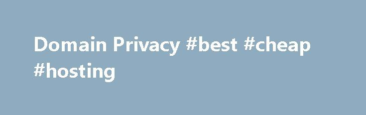 Domain Privacy #best #cheap #hosting http://vds.remmont.com/domain-privacy-best-cheap-hosting/  #webhost4life # Domain Privacy Every time you register a domain name, your name, address and phone number are entered into a public database that can be viewed and used by anyone. This exposes your personal information to spammers, telemarketers and other undesired third parties. There is a way to protect your personal information. WebHost4Life's Domain […]