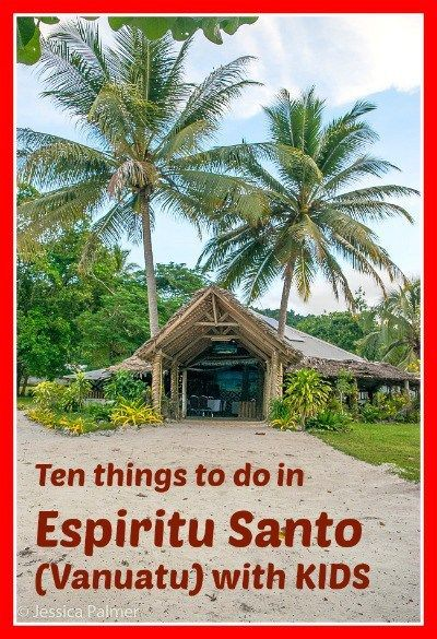 Click the image above for ten awesome things to do on the Island of Espiritu Santo (Vanuatu) with KIDS....although these things are great without kids too!